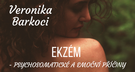 Veronika Barkoci: EKZÉM - PSYCHOSOMATICKÉ A EMOČNÍ PŘÍČINY