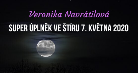 Veronika Navrátilová: Super úplněk ve Štíru 7. května 2020